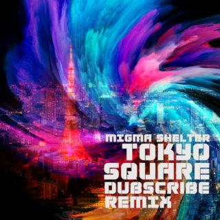 MIGMA SHELTER ニューシングル「TOKYO SQUARE (Dubscribe Remix)」絶賛配信中!