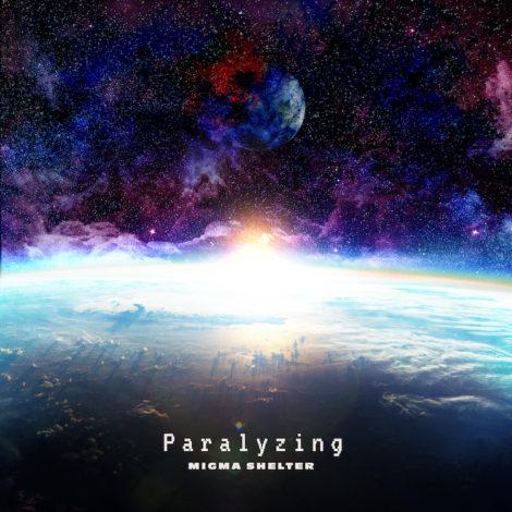 MIGMA SHELTER ニューシングル「Paralyzing」絶賛配信中!